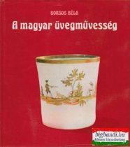 A magyar üvegművesség