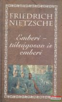 Friedrich Nietzsche - Emberi - túlságosan is emberi