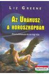 Liz Greene - Az Uránusz a horoszkópban