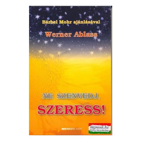 Werner Ablass - Ne szenvedj, szeress!