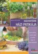 Renate Dittus-Bar - Nagyanyáink házi patikája - Bevált praktikák, receptek, illatok és festékek gyógy- és fűszernövényekből