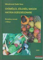 Mészárosné Deák Vera - Gyümölcs, zöldség, magok hatása egészségünkre