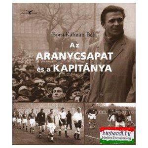 Az Aranycsapat és a kapitánya Sorsvázlatok a magyar futballpályák világából Alberttől Varga Zoltánig