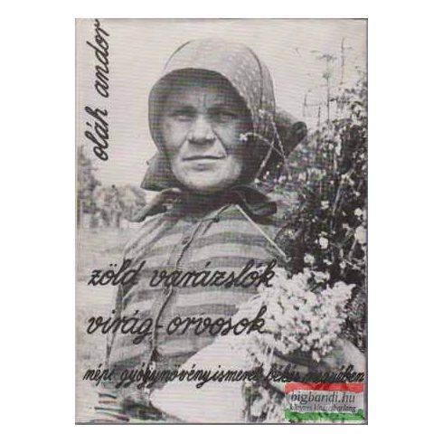 Zöld varázslók, virág-orvosok - Népi gyógynövényismeret Békés megyében