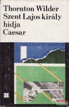 Thornton Wilder - Szent Lajos király hídja / Caesar