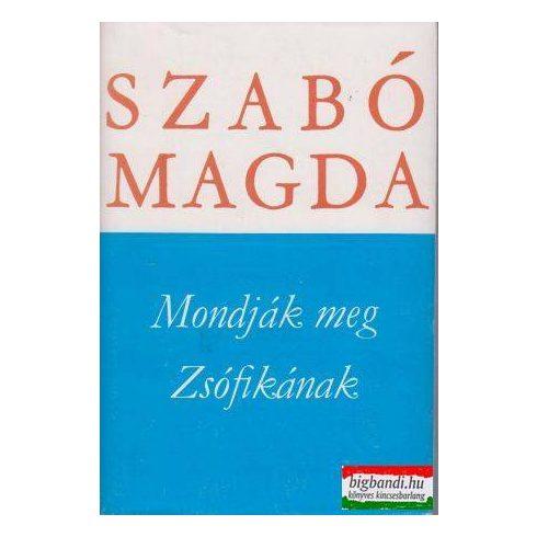 Szabó Magda- Mondják meg Zsófikának