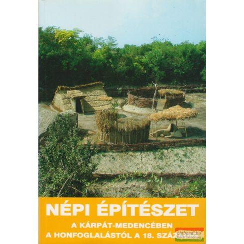 Népi építészet a Kárpát-medencében a honfoglalástól a 18. századig