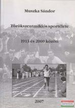 Muszka Sándor - Törökszentmiklós sportélete 1913 és 2000 között