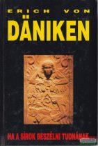 Erich von Däniken - Ha a sírok beszélni tudnának