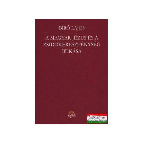 Bíró Lajos - A Magyar Jézus és a zsidókereszténység bukása