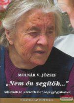 """Molnár V. József - """"Nem én segítök..."""" - Adalékok az """"eszköztelen"""" népi gyógyításhoz"""