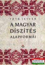 Tóth István - A magyar díszítés alapformái
