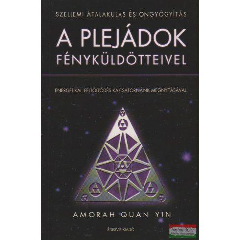 Amorah Quan Yin - Szellemi átalakulás és öngyógyítás a plejádok fényküldötteivel - Energetikai feltöltődés ka-csatornáink megnyitásával