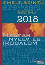 Emelt szintű érettségi 2018 - Magyar nyelv és irodalom - kidolgozott szóbeli tételek