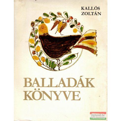 Kallós Zoltán - Balladák könyve - élő erdélyi és moldvai magyar népballadák