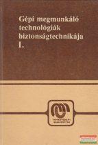 Gépi megmunkáló technológiák biztonságtechnikája I.