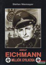 Stefan Niemayer -  Adolf Eichmann, milliók gyilkosa