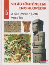 Világtörténelmi enciklopédia 5. - A Kolumbusz előtti Amerika