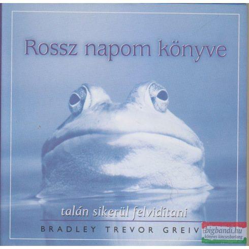 Bradley Trevor Greive - Rossz napom könyve