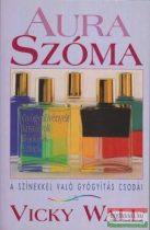 Vicky Wall - Aura szóma - a színekkel való gyógyítás csodái