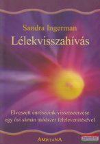 Sandra Ingerman - Lélekvisszahívás -elveszett énrészeink visszaszerzése egy ősi sámán módszer felelevenítésével