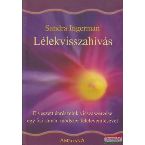 Sandra Ingerman - Lélekvisszahívás - elveszett énrészeink visszaszerzése egy ősi sámán módszer felelevenítésével