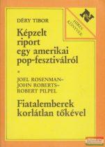 Déry Tibor - Képzelt riport egy amerikai pop-fesztiválról / Joel Rosenman, John Roberts, Robert Pilpel - Fiatalemberek korlátlan tőkével