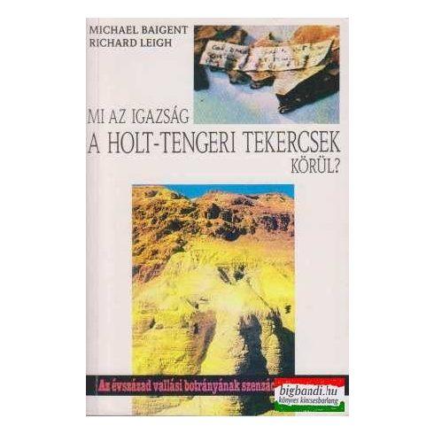 Michael Baigent - Richard Leigh- Mi az igazság a holt-tengeri tekercsek körül?