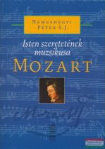 Nemeshegyi Péter S. J. - Mozart - Isten szeretetének muzsikusa - CD melléklettel