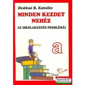 Deákné B. Katalin - Minden kezdet nehéz - az iskolakezdés problémái