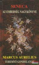 Lucius Annaeus Seneca - Az emberség nagykönyve / Marcus Aurelius - Teremtő gondolatok