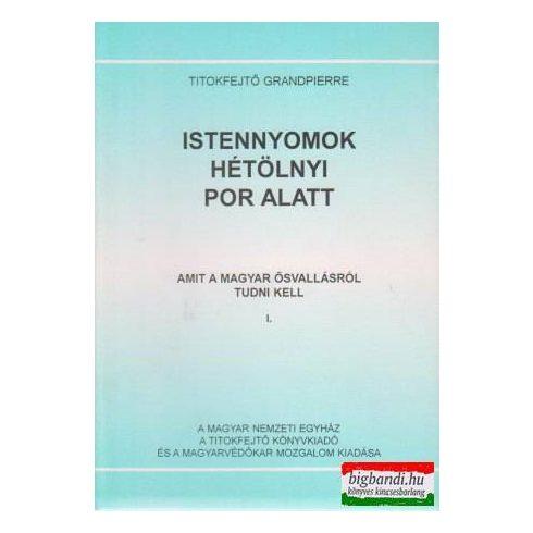 Istennyomok hétölnyi por alatt - Amit a magyar ősvallásról tudni kell 1.