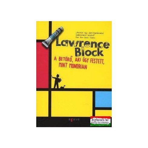 Lawrence Block - A betörő, aki úgy festett, mint Mondriani