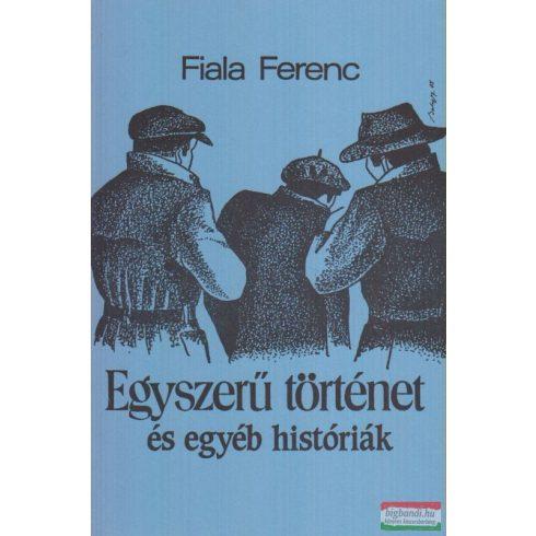 Fiala Ferenc - Egyszerű történet és egyéb históriák