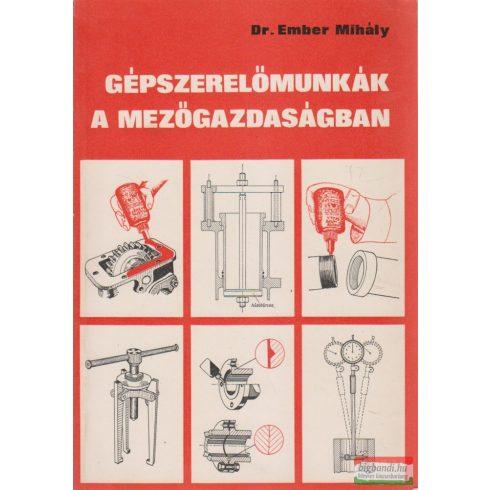 Dr. Ember Mihály - Gépszerelőmunkák a mezőgazdaságban