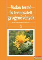 Bernáth Jenő - Vadon termő és termesztett gyógynövények