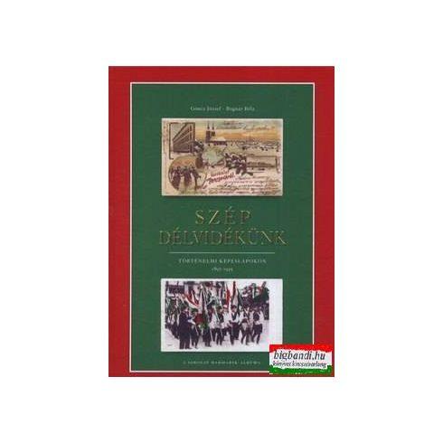 Szép Délvidékünk Történelmi képeslapokon 1897-1945
