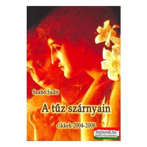 Szabó Judit - A tűz szárnyain - cikkek 2004-2008