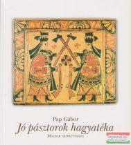 Pap Gábor - Jó pásztorok hagyatéka - Magyar népművészet