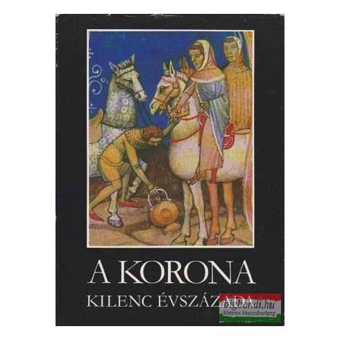 Katona Tamás szerk. - A korona kilenc évszázada - Történelmi források a magyar koronáról
