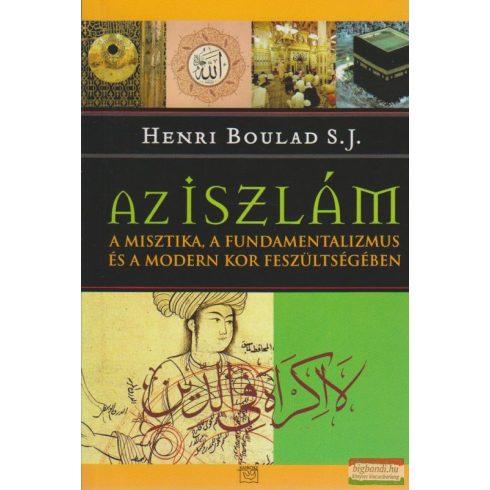 Henri Boulad S. J. - Az iszlám a misztika, a fundamentalizmus és a modern kor feszültségében