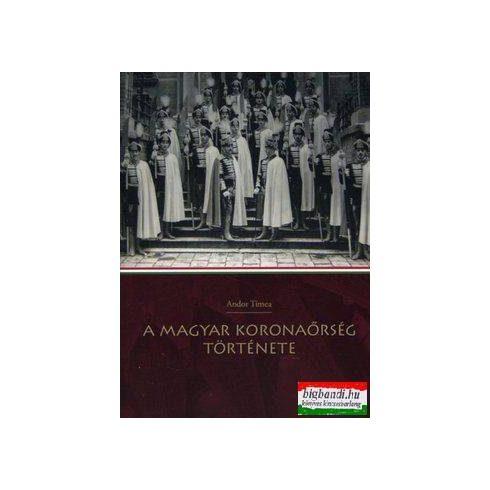 A Magyar Koronaőrség története