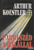 Arthur Koestler - Párbeszéd a halállal