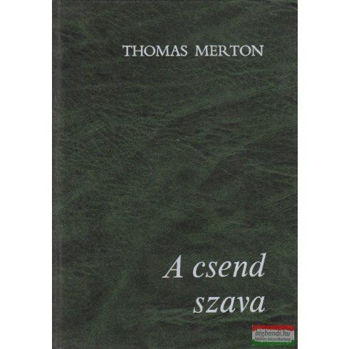 Thomas Merton - A csend szava - Válogatás Thomas Merton műveiből