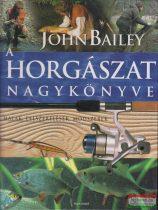 John Bailey - A horgászat nagykönyve - Halak, felszerelések, módszerek