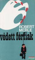 Robert Merle - Védett férfiak