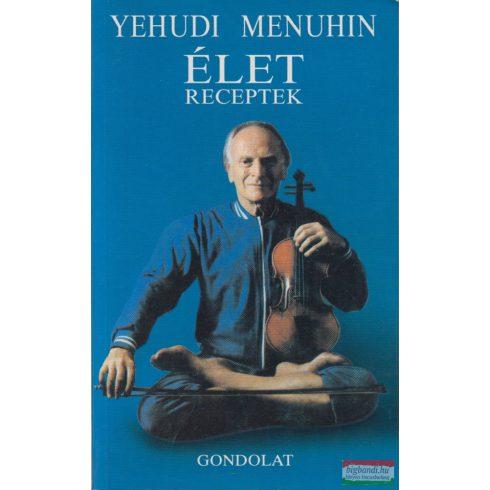 Yehudi Menuhin - Életreceptek - Egy világjáró hegedűs gondolatai, gyakorlatai és elmélkedései