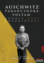 Martin Broszat - Auschwitz parancsnoka voltam - Rudolf Höss emlékiratai