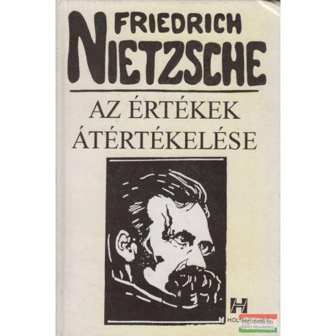Friedrich Nietzsche - Az értékek átértékelése