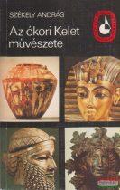 Székely András - Az ókori Kelet művészete